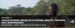 [TELEVISION] ARCHIPELS : REGARDS SUR L'INDÉPENDANCE EN NOUVELLE-CALÉDONIE @ France Ô