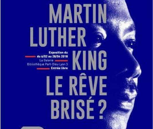 [EXPOSITION] «Martin Luther King, le rêve brisé» du 6 février au 8 avril 2018 à la BM de Lyon Part Dieu