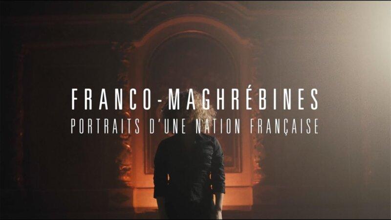 """[CINEMA] """"Franco-maghrébines, portraits d'une nation française"""", un film documentaire de Leila AOUJDAD voir le teaser"""