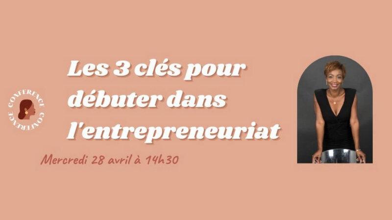 [ECONOMIE] Conférence «Les 3 clés pour débuter en entrepreneuriat» le 28 avril 2021