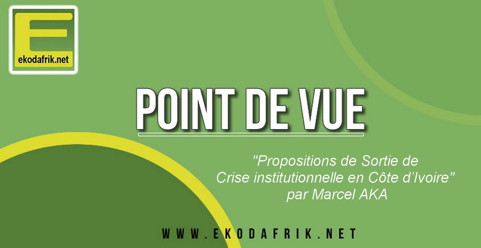 [POINT DE VUE] «Propositions de Sortie de Crise institutionnelle en Côte d'Ivoire» par Marcel AKA